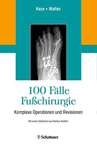 100 Fälle Fußchirurgie: Komplexe Operationen und Revisionen