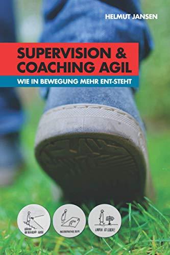 Supervision und Coaching agil: Wie in Bewegung mehr ent-steht
