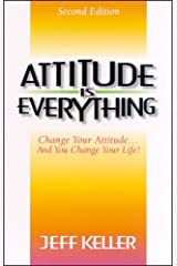 Attitude Is Everything: Change Your Attitude...and You Change Your Life! Paperback