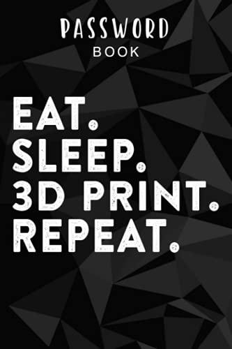 Password book Eat Sleep 3D Print Repeat Filament 3D Printer Tech Gift Quote: Alphabetical Tabs - Portable Password Keeper and Organizer for Internet Login & Website & Username & Password, Password log book with tabs, Password Notebook Keeper for Home or