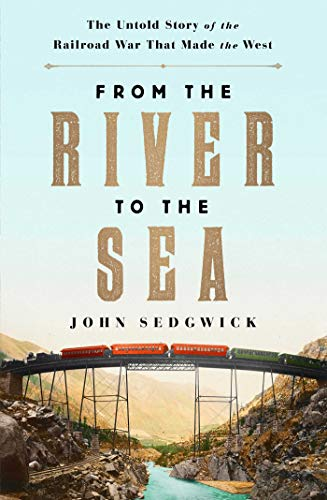 From the River to the Sea: The Untold Story of the Railroad War That Made the West (English Edition)