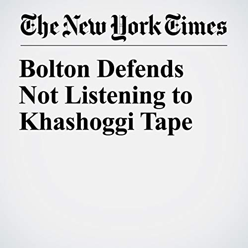 Bolton Defends Not Listening to Khashoggi Tape audiobook cover art