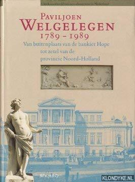 Paviljoen Welgelegen 1789-1989 : van buitenplaats van de bankier Hope tot zetel van de provincie Noord-Holland