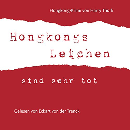 Hongkongs Leichen sind sehr tot                   By:                                                                                                                                 Harry Thürk                               Narrated by:                                                                                                                                 Eckart von der Trenck                      Length: 2 hrs and 35 mins     Not rated yet     Overall 0.0