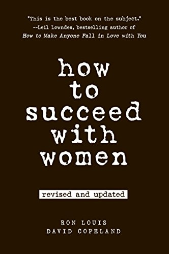How to Succeed with Women, Revised and Updated: Second Edition