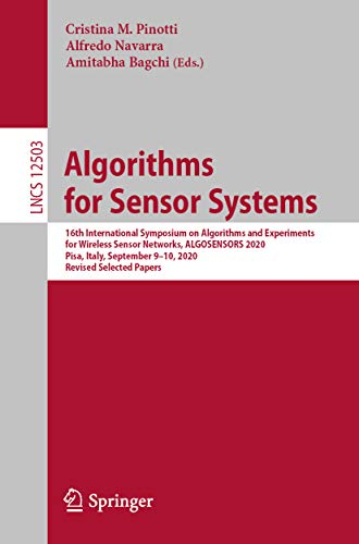Algorithms for Sensor Systems: 16th International Symposium on Algorithms and Experiments for Wireless Sensor Networks, ALGOSENSORS 2020, Pisa, Italy, ... Book 12503) (English Edition)