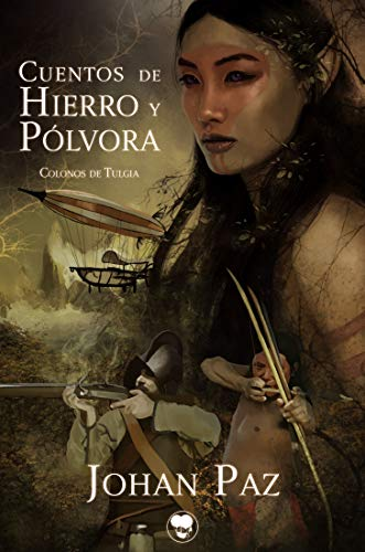 Portada del libro Cuentos de hierro y pólvora de Johan Paz