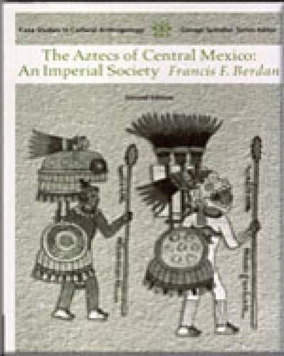 Aztecs of Central Mexico: An Imperial Society (Case Studies in Cultural Anthropology)
