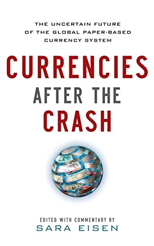 Currencies After the Crash: The Uncertain Future of the Global Paper-Based Currency System: The Uncertain Future of the Global Paper-Based Currency ... Global Paper-Based Currency System (EBOOK)