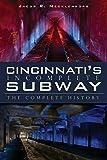 Cincinnati's Incomplete Subway: The Complete History (Transportation)