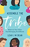 Assemble the Tribe: Believe in Your Value. Find Belonging. Be Different.