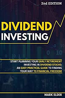 Dividend Investing: Start Planning Your Early Retirement Investing in Dividend Stocks: An Easy Practical Guide to Finding ...