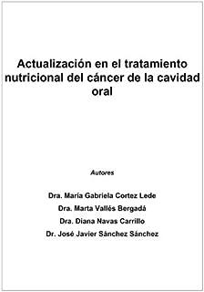 Actualizacion en el tratamiento nutricional del cancer de la cavidad oral (Spanish Edition)