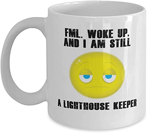 FML Still a Lighthouse Keeper - Novelty Gift Mugs for Birthday Present, Anniversary, Valentines, Special Occasion, Christmas - 11oz Funny Coffee Mug