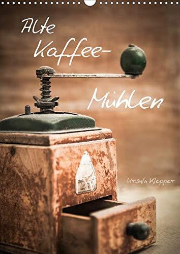 Alte Kaffeemühlen (Wandkalender 2020 DIN A3 hoch): 13 einzigartig kunstvoll gestaltete Fotografien alter Kaffeemühlen (Monatskalender, 14 Seiten ) (CALVENDO Lifestyle)