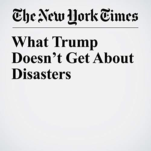 What Trump Doesn't Get About Disasters copertina