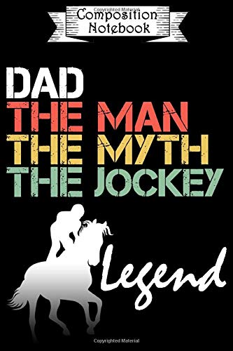 Composition Notebook: Dad The Man The Myth The Jockey Legend: Notebook to Write in for Dad | Father's day Journal | Dad Birthday Gifts Ideas | Lined Notebook  (110 Pages, 6x9)