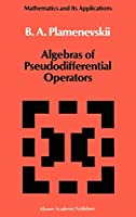 Algebras of Pseudodifferential Operators (Mathematics and its Applications (43))