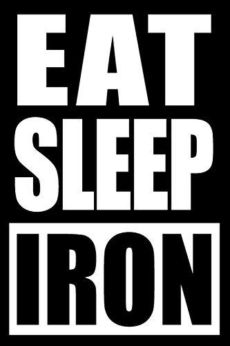 Eat Sleep Iron | Notebook for a Powder Metallurgist, Blank Lined Journal: Medium Spacing Between Lines