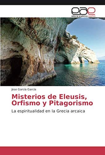 Misterios de Eleusis, Orfismo y Pitagorismo: La espiritualidad en la Grecia arcaica