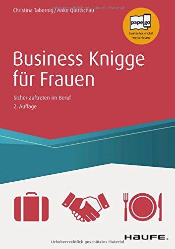 Business-Knigge für Frauen: Sicher auftreten im Beruf (Haufe Sachbuch Wirtschaft)