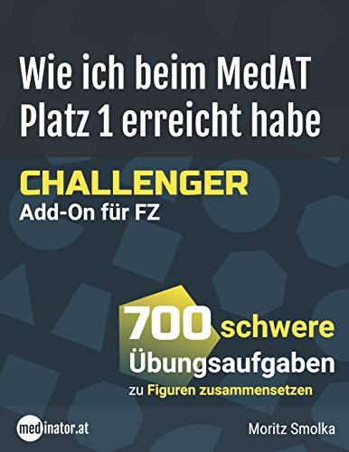 Wie ich beim MedAT Platz 1 erreicht habe - Challenger Add-On für FZ: 700 schwere Übungsaufgaben zu Figuren zusammensetzen (medinator.at - Reihe)