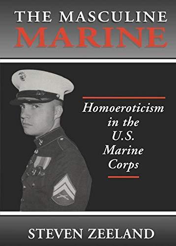 The Masculine Marine: Homoeroticism in the U.S. Marine Corps (Haworth Gay & Lesbian Studies)