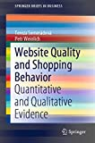 Website Quality and Shopping Behavior: Quantitative and Qualitative Evidence (SpringerBriefs in Business)