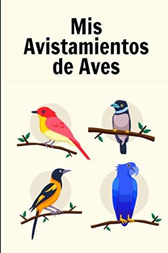 Mis Avistamientos de Aves: Es un cuaderno con el que va a poder llevar un registro completo de sus avistamientos de aves   125 páginas ( 15 x 23cm )   Regalo original para un observador de aves.