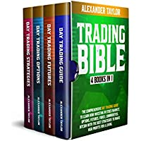 Trading Bible: 4 Books In 1: Day Trading Guide to Learn How Investing in Stock Market, Options, Futures, Forex, Commodities, Bitcoin With The Best Strategies to Make High Profits for a Living. Kindle Edition by Alexander Taylor for Free