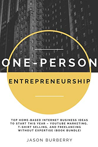 One-Person Entrepreneurship: Top Home-Based Internet Business Ideas to Start This Year – YouTube Marketing, T-shirt Selling, and Freelancing Without Expertise (Book Bundle) (English Edition)