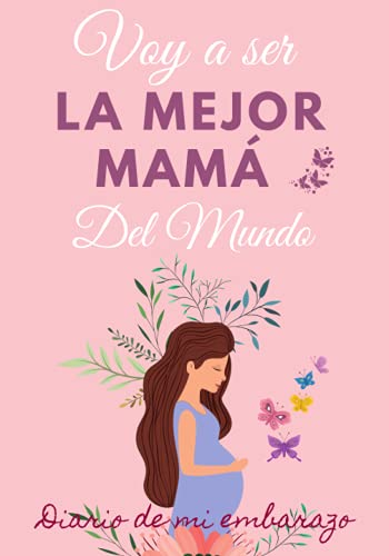 Voy a ser la mejor mamá del mundo. Diario de mi embarazo: Regalo original para mamás embarazadas. Agenda álbum guía con tu bebé día a día. Libro ... para prepararte para la llegada de tu bebé