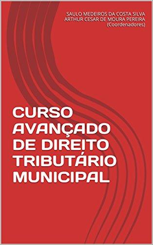 CURSO AVANÇADO DE DIREITO TRIBUTÁRIO MUNICIPAL: Volume único - Edição 2016