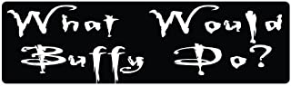 Bumper Planet - Bumper Sticker - What Would Buffy Do? Buffy The Vampire Slayer - 3 x 10 inch - Vinyl Decal Professionally Made in USA
