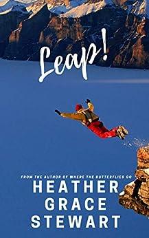 Leap (Where the Butterflies Go Book 2) by [Heather Grace Stewart]