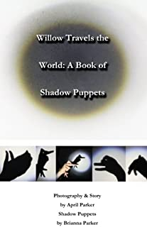 Willow Travels the World: A Book of Shadow Puppets: Volume 2