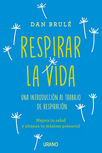 Respirar la vida: Una introducción al trabajo de respiración (Crecimiento personal)