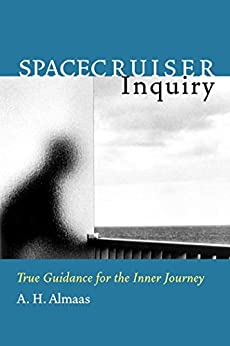 Spacecruiser Inquiry: True Guidance for the Inner Journey (Diamond Body Series Book 1) by [A. H. Almaas]