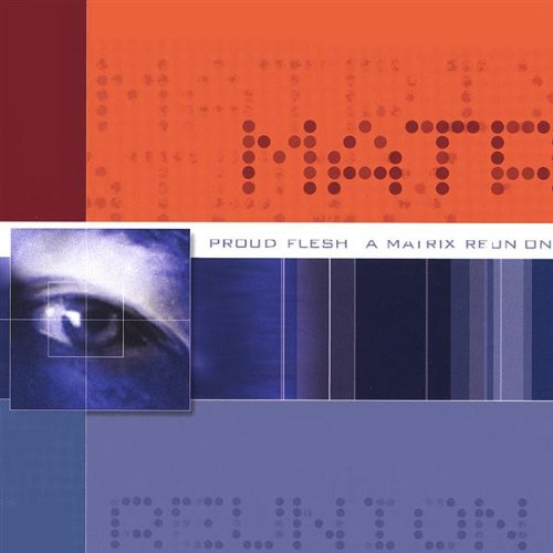 Proud Flesh: A Matrix Reunion