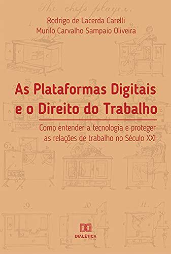 As Plataformas Digitais e o Direito do Trabalho: como entender a tecnologia e proteger as relações de trabalho no Século XXI