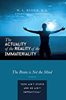 The Actuality of the Reality of the Immateriality: A Theoretical Construct for Christian Psychiatry The Brain is not the Mind