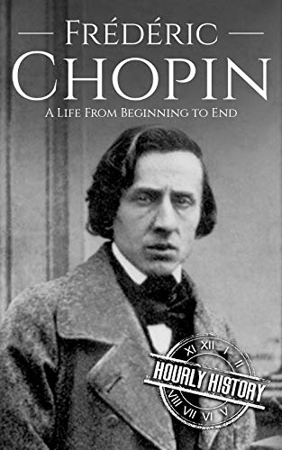 Frédéric Chopin: A Life from Beginning to End (Composer Biographies)