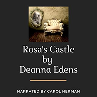 Rosa's Castle                   Written by:                                                                                                                                 Deanna Edens                               Narrated by:                                                                                                                                 Carol Herman                      Length: 4 hrs and 21 mins     Not rated yet     Overall 0.0