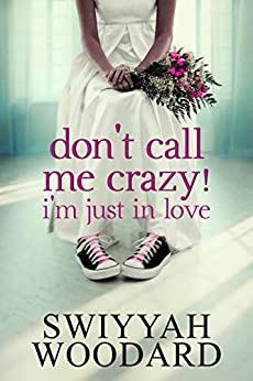 Don't Call Me Crazy! I'm Just in Love: Book 1 of 2 (Urban books) by [Swiyyah Woodard]