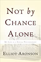Not by Chance Alone: My Life as a Social Psychologist by Elliot Aronson(2012-08-07)