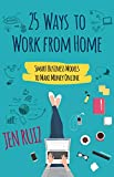 25 Ways to Work From Home: Smart Business Models to Make Money Online