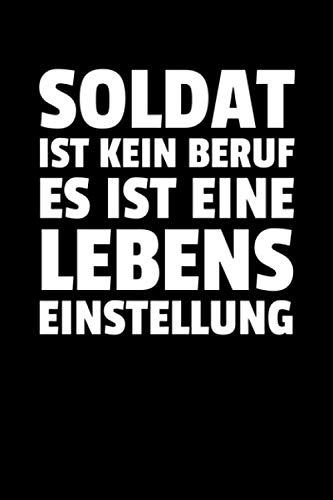 Soldat Ist Kein Beruf Es Ist Eine Lebens Einstell: Notizbuch Journal Tagebuch 100 linierte Seiten   6x9 Zoll (ca. DIN A5)