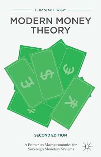 Compare Textbook Prices for Modern Money Theory: A Primer on Macroeconomics for Sovereign Monetary Systems 2nd ed. 2015 Edition ISBN 9781137539908 by Wray, L. Randall