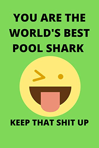 YOU ARE THE WORLD'S BEST POOL SHARK KEEP THAT SHIT UP: Funny Pool Shark Journal Note Book Diary Log Scrap Tracker Party Prize Gift Present 6x9 Inch 100 Pages.