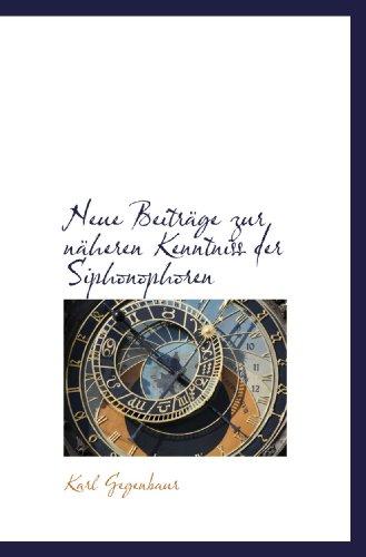 Neue Beiträge zur näheren Kenntniss der Siphonophoren